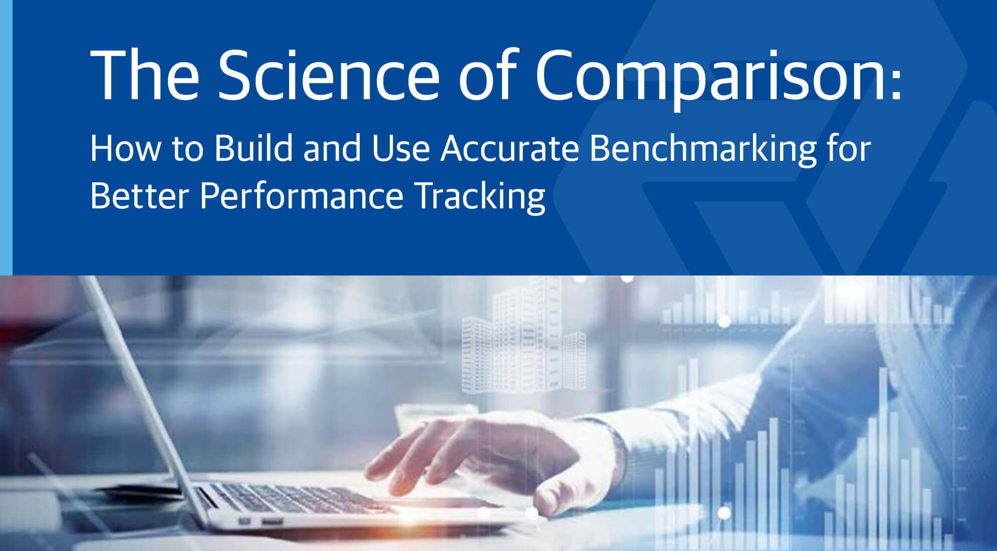 The Science of Comparison: How to Build and Use Accurate Benchmarking for Better Performance Tracking